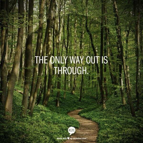 the only way out is through